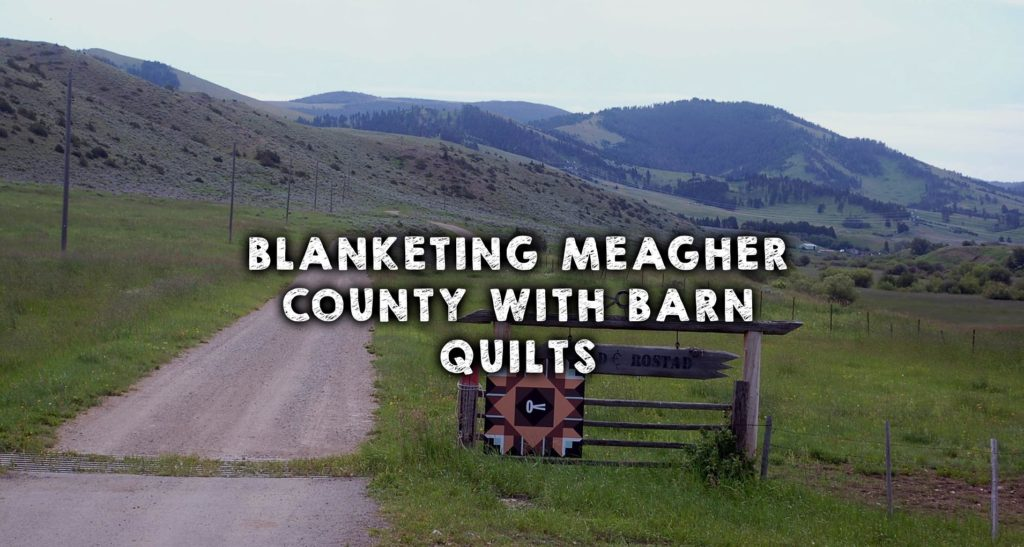 Blanketing Meagher County with Barn Quilts