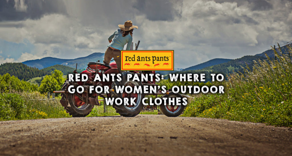 Red Ants Pants: Where to Go for Women's Outdoor Work Clothes