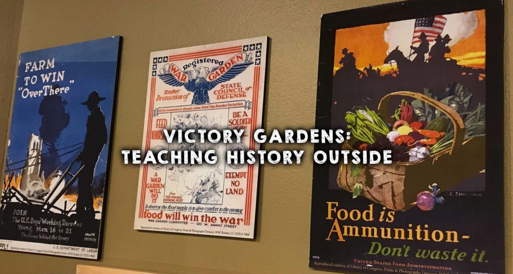 Victory Gardens: Teaching History Outside