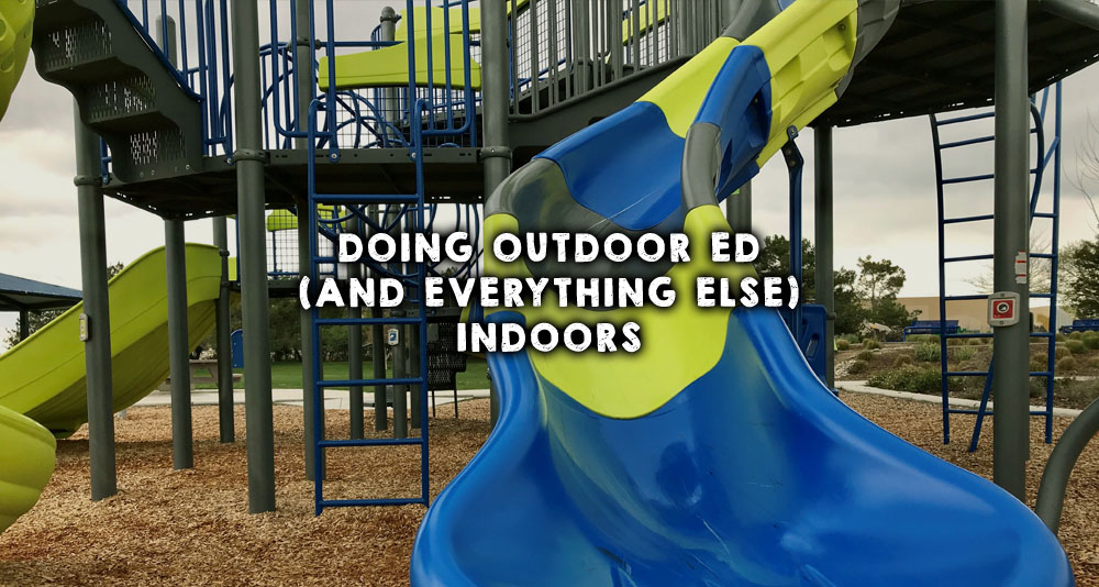 Doing Outdoor Ed (and Everything Else) Indoors